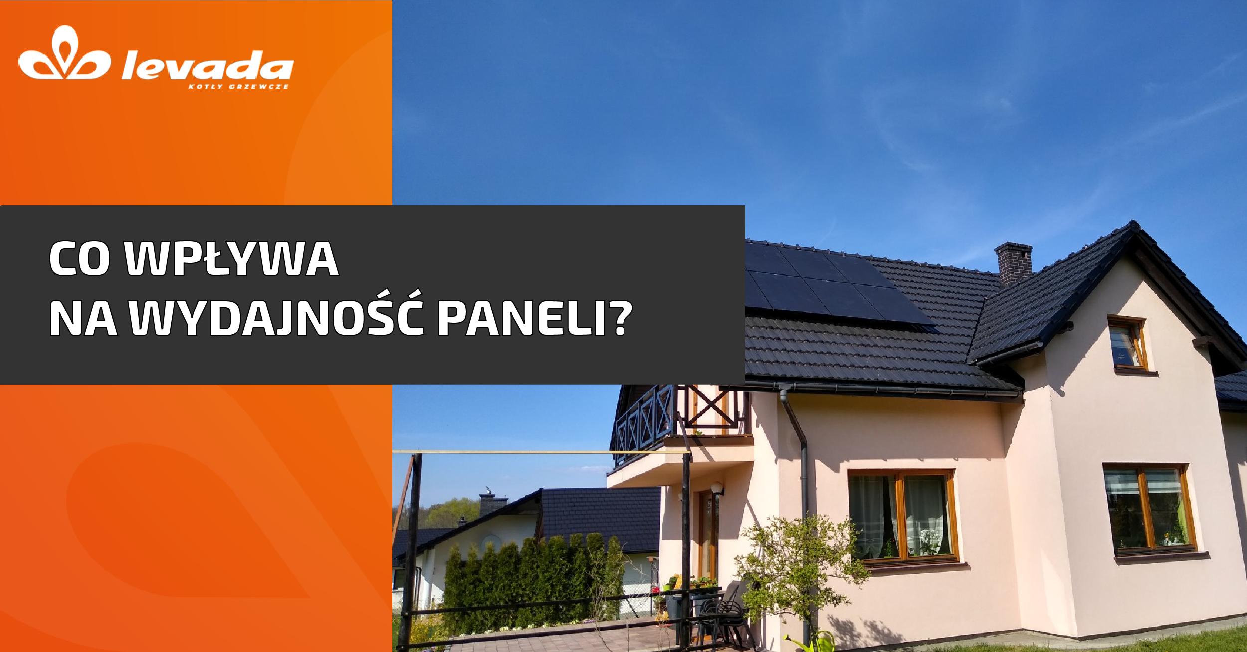 Co wpływa na wydajność paneli słonecznych?